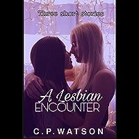 A Lesbian Encounter: Three Lesbian Short Stories (English Edition)