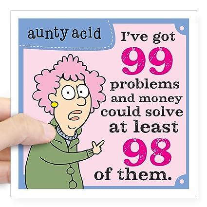 Aunty Acid: 99 Problems Square Sticker 3 X 3 Square Bumper Sticker Car Decal or 5x5 CafePress Large Small 3x3