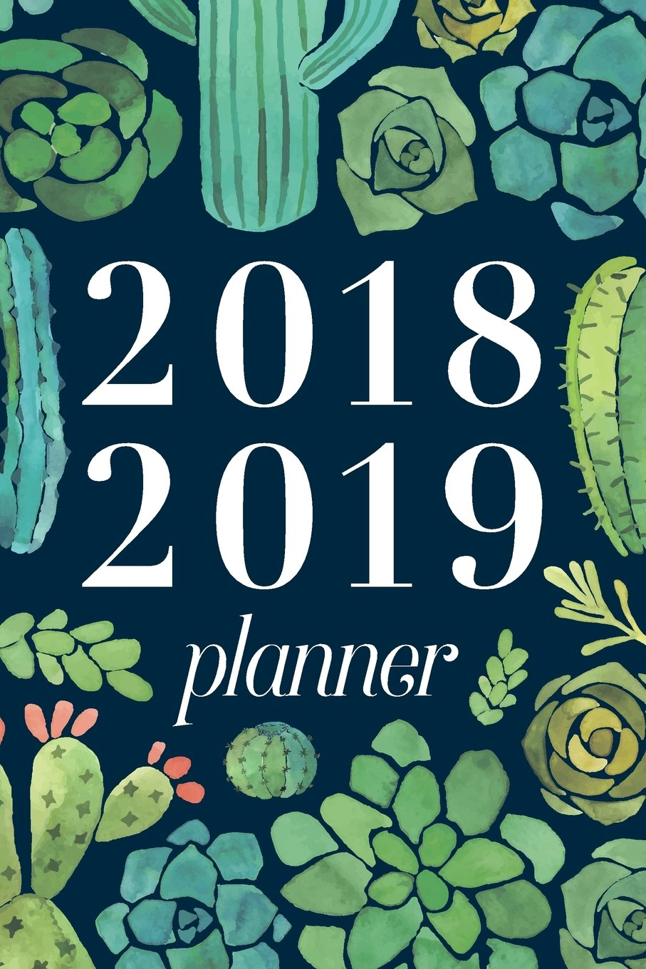 """Download 2018 2019 Planner, 18 Month Weekly & Monthly Planner  2018-2019: Succulents, July 2018 - December 2019, 6"""" x 9"""" (2018 2019 18-Month Daily Weekly Monthly Planner, Organizer, Agenda and Calendar) PDF"""