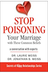 Stop Poisoning Your Marriage with These Common Beliefs: A Conversation with Experts (The Secrets of Happy Relationships Series Book 3) Kindle Edition