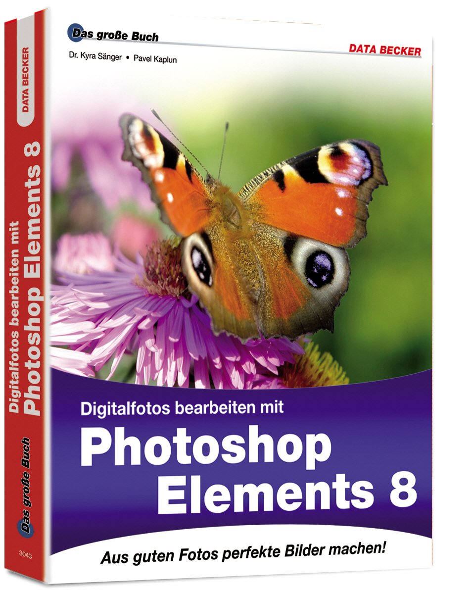Das große Buch: Digitalfotos bearbeiten mit Photoshop Elements 8 Broschiert – Februar 2010 Pavel Kaplun Kyra Sänger Data Becker Gmbh + Co.Kg 3815830435