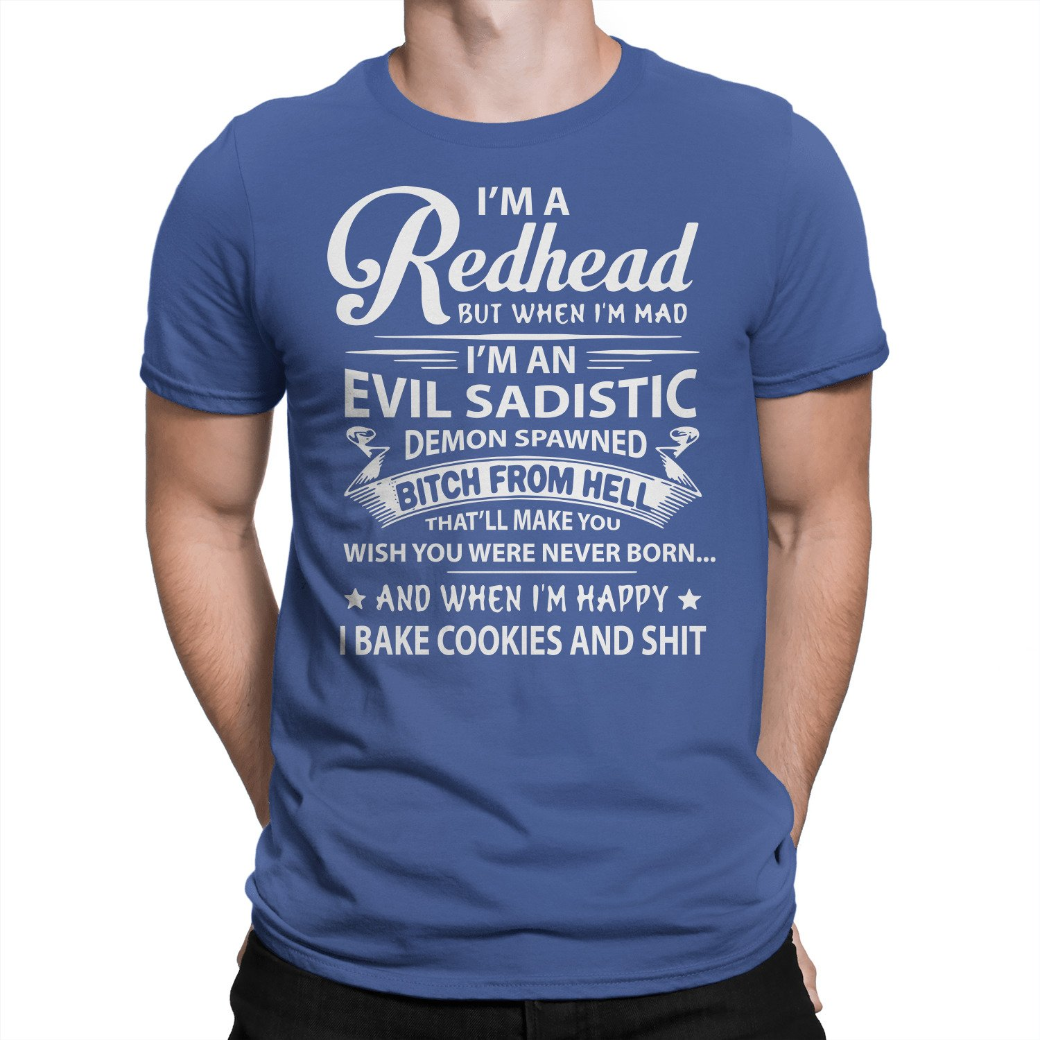 Im a Redhead But When Im Mad Im an Evil Sadistic T-Shirt