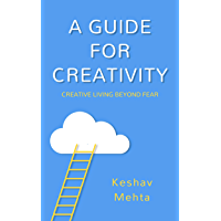 A Guide to Creativity: Creative Living Beyond Fear (English Edition)