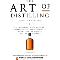 The Art of Distilling, Revised and Expanded:An Enthusiast's Guide to the Artisan Distilling of Whiskey, Vodka, Gin and other Potent Potables