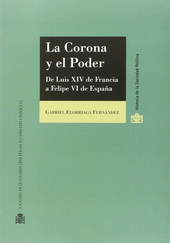 La Corona y el Poder. De Luis XIV de Francia a Felipe VI de España ...