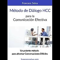 Método de diálogo HCC para la comunicación efectiva: El método que ayuda a profesionales del s.XXI a hablar de forma efectiva cuando hay cosas importantes en juego.