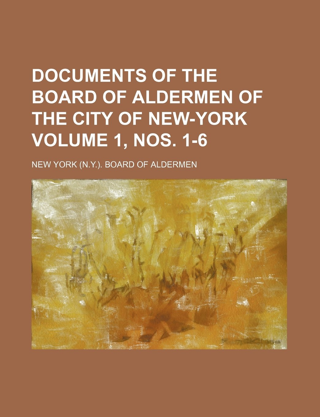 Documents of the Board of Aldermen of the City of New-York Volume 1, nos. 1-6 ebook