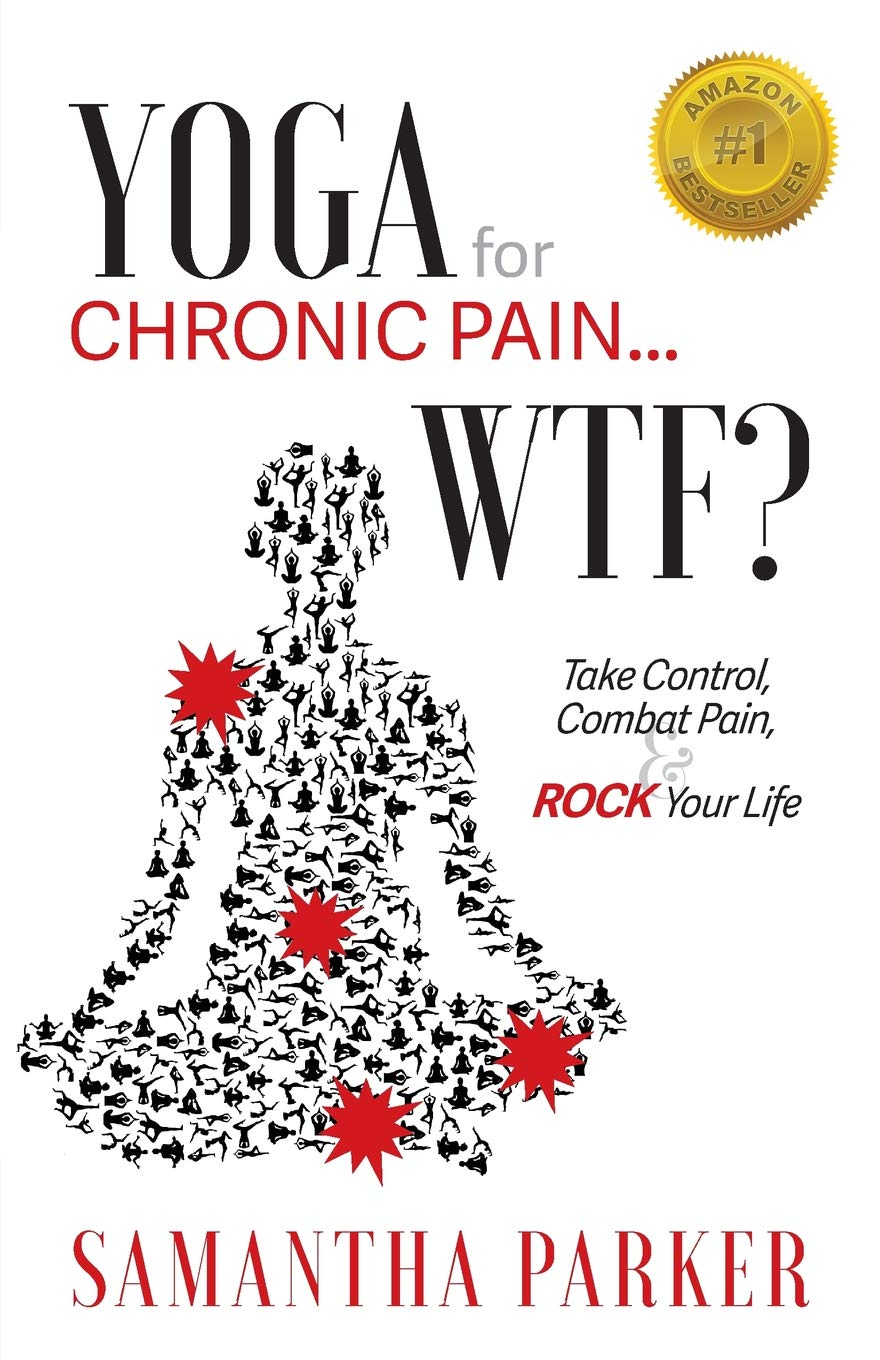 Yoga for Chronic Pain ... Wtf?: Take Control, Combat Pain ...