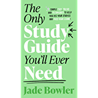 The Only Study Guide You'll Ever Need: Simple tips, tricks and techniques to help you ace your studies and pass your…