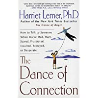 The Dance of Connection: How to Talk to Someone When You're Mad, Hurt, Scared, Frustrated, Insulted, Betrayed, or…