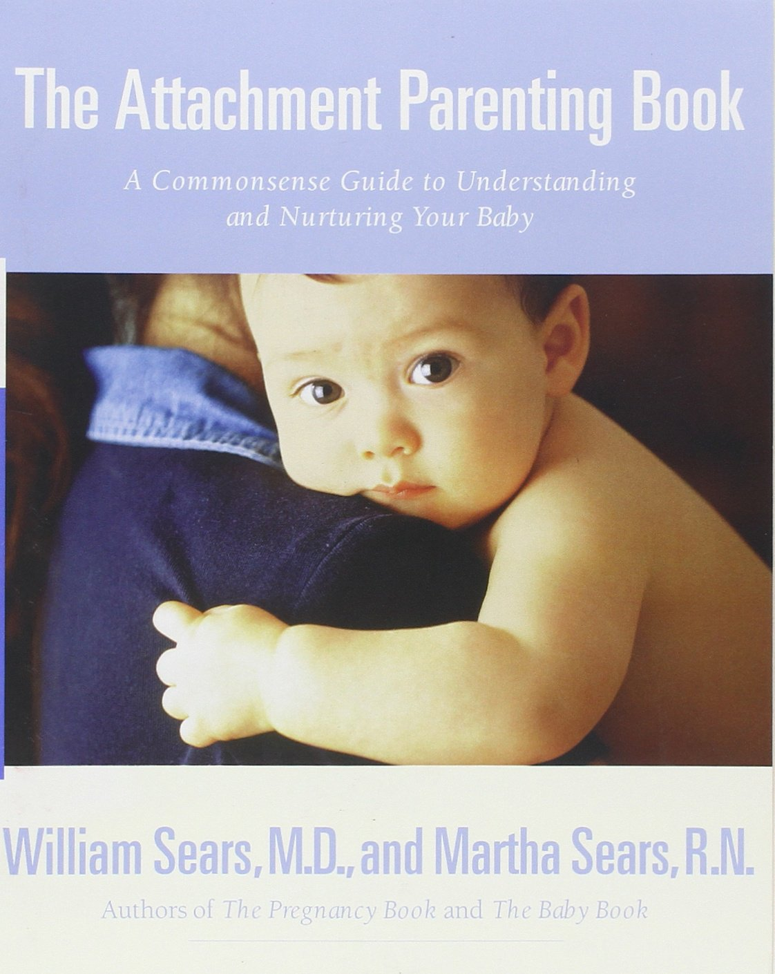 Download The Attachment Parenting Book: A Commonsense Guide to Understanding and Nurturing Your Baby (Sears Parenting Library) PDF