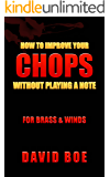How To Improve Your Chops Without Playing A Note: For Brass & Winds