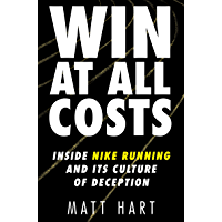 Win at All Costs: Inside Nike Running and Its Culture of Deception (English Edition)