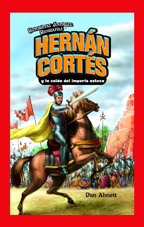 Hernan Cortes y la caida del imperio azteca/Hernan Cortes and the Fall of the Aztec Empire (Historietas Juveniles: Biografias/Jr. Graphic Biographies) (Spanish Edition)