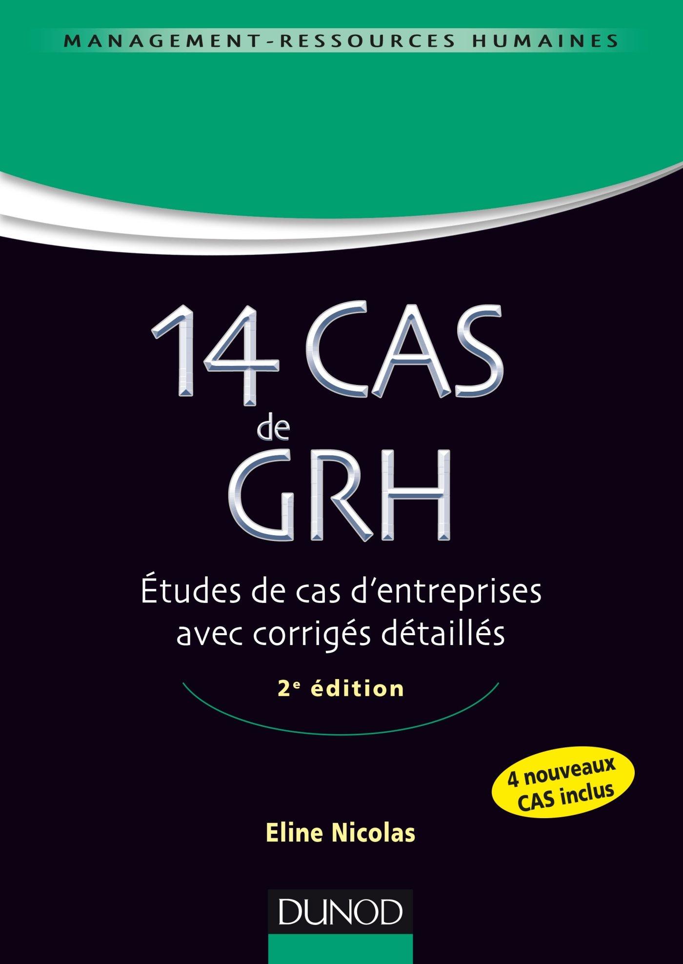 14 Cas de GRH - 2e éd. - Etudes de cas d'entreprises avec corrigés détaillés Broché – 18 mai 2016 Eline Nicolas Dunod 2100745344 Gestion