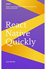 React Native Quickly: Start Learning Native iOS Development with JavaScript Kindle Edition