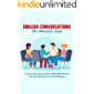 English Conversations For Advanced Level: Feel Like A Native Speaker With Over 1000 English Phrases & Idioms Used…