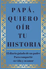 Papá, quiero oír tu historia: El diario guiado de un padre Para compartir su vida y su amor (The Hear Your Story Series of Books) Paperback