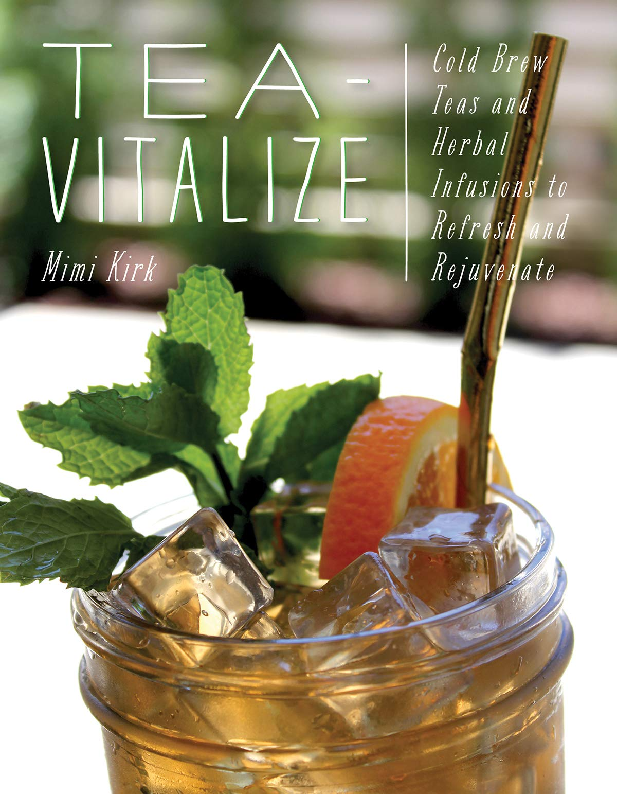 Tea Vitalize  Cold Brew Teas And Herbal Infusions To Refresh And Rejuvenate