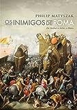 Os inimigos de Roma: De Aníbal a Átila, o Huno