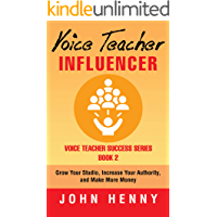 Voice Teacher Influencer: Grow Your Studio, Increase Your Authority, and Make More Money (Voice Teacher Success Book 2) book cover