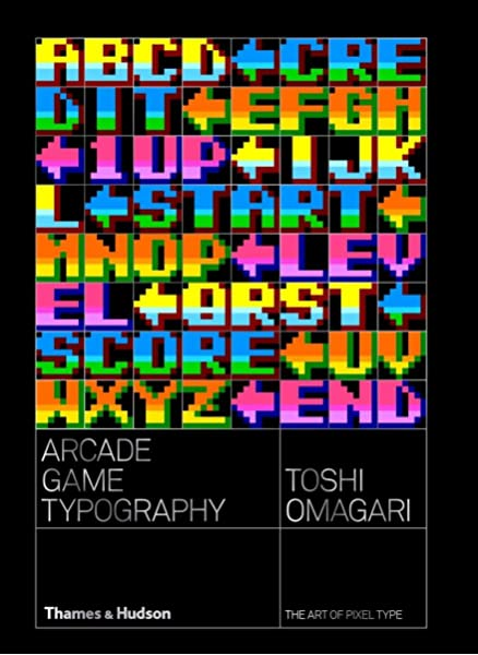 Amazon Com Arcade Game Typography The Art Of Pixel Type 9780500021743 Omigari Toshi Muroga Kiyonori Books