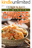 Quick & Easy 30 Minute Chinese Meals: Master Healthier and Tastier Chinese Food at Home, with 40 Chinese Meals Recipes (English Edition)