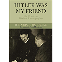 Hitler Was My Friend: The Memoirs of Hitler's Photographer book cover