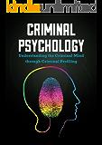 Criminal Psychology: Understanding the Criminal Mind through Criminal Profiling