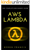 AWS Lambda : The Complete Beginner's Guide - Step By Step Instructions (The Black Book) (English Edition)