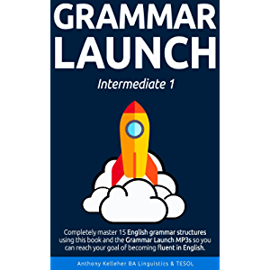 Grammar Launch Intermediate 1: Completely master 15 English grammar structures using this book and the Grammar Launch…