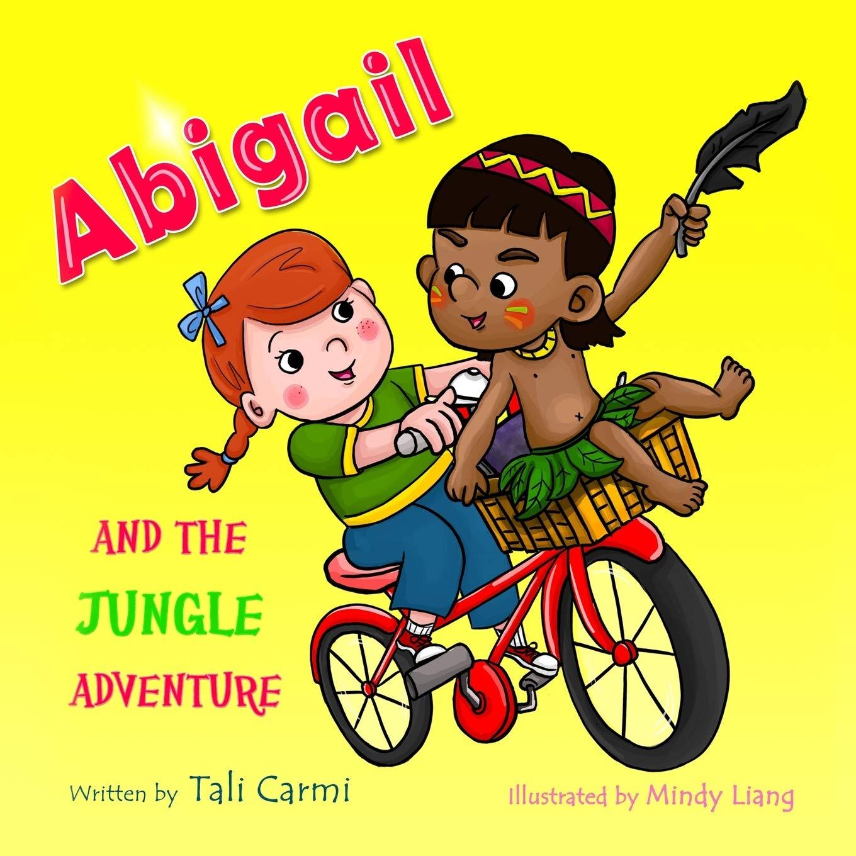 Abigail And The Jungle Adventure Abigail And The Magical Bicycle Volume 1 Carmi Tali Liang Mindy Silas Dani 9781502354105 Amazon Com Books