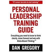 Personal Leadership Training Guide: Everything you need to know to think clearly, move forward and win with Rules-Based Thinking