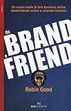 Da brand a friend: Un nuovo modo di fare business online condividendo valore e creando relazioni (Italian Edition)