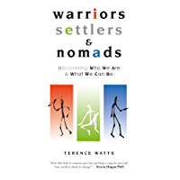 Warriors, Settlers and Nomads: Discovering who we are & what we can be: 1