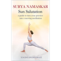SURYA NAMASKAR - Sun salutation: a guide to turn your practice into a moving meditation