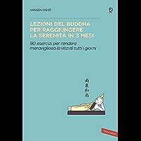 Lezioni del Buddha per raggiungere la serenità in 3 mesi: 90 esercizi per rendere meravigliosa la vita di tutti i giorni