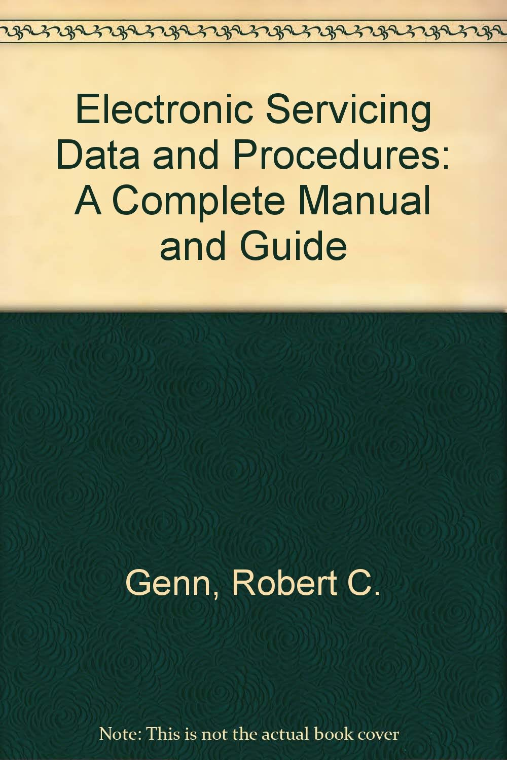 Electronic Servicing Data and Procedures: A Complete Manual and Guide:  Amazon.co.uk: Robert C. Genn: 9780132518512: Books