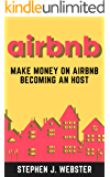 Airbnb: Make Money On Airbnb Becoming An Host. Create Your Passive Income Investing And Managing Short-Term Rental Properties.