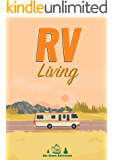 RV: RV Living Guide: Live Your Life On Your Own Terms. RV Tips, Tricks and Space Hacks.Be Free and Happy In a Van, Car or Any Other Motorhome (RV Guide Book 1)