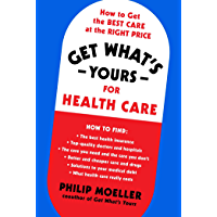 Get What's Yours for Health Care: How to Get the Best Care at the Right Price (The Get What's Yours Series)