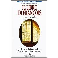 Il libro di François. Risposte dall'invisibile e complementi d'insegnamento