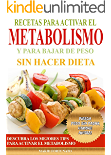 Recetas Para Activar el Metabolismo y Para Bajar de Peso sin Hacer Dieta: Descubra los