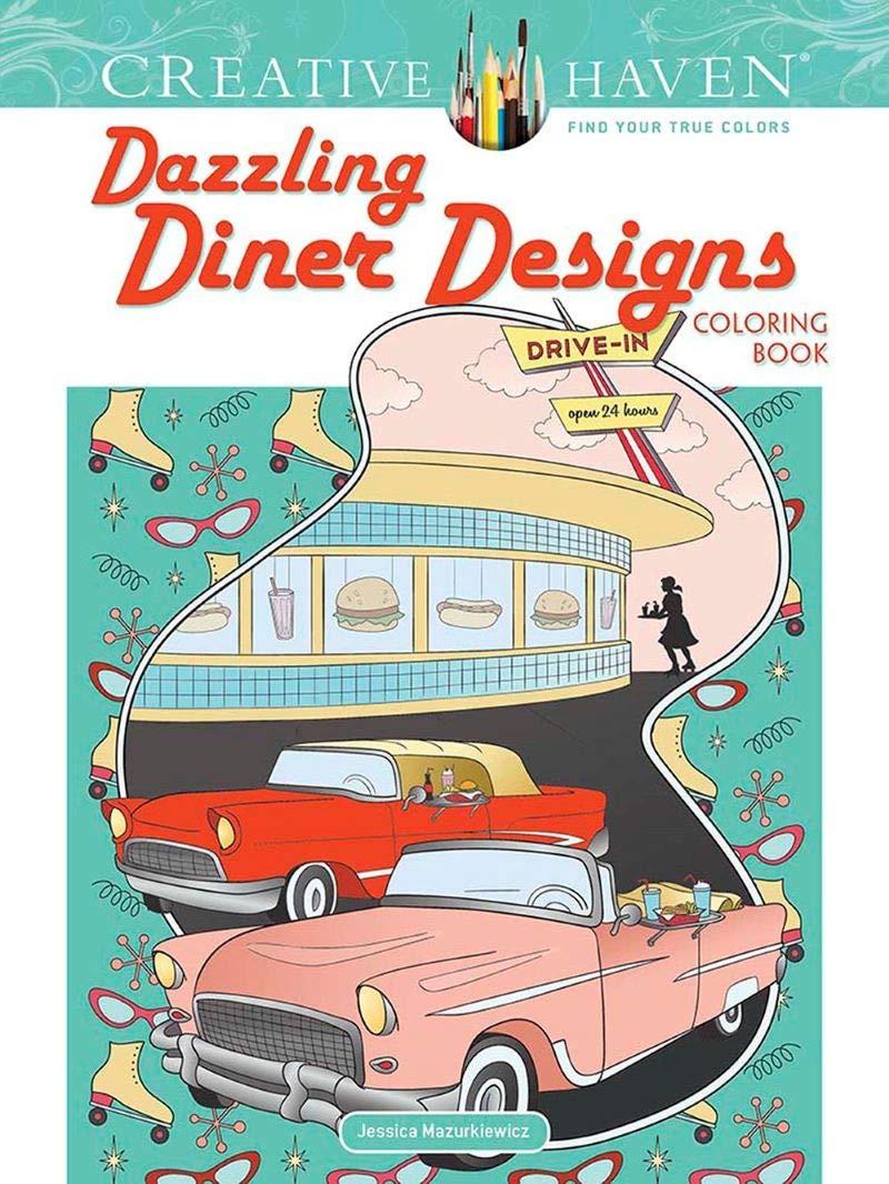 Amazon Com Creative Haven Dazzling Diner Designs Coloring Book Creative Haven Coloring Books 0800759842148 Mazurkiewicz Jessica Books
