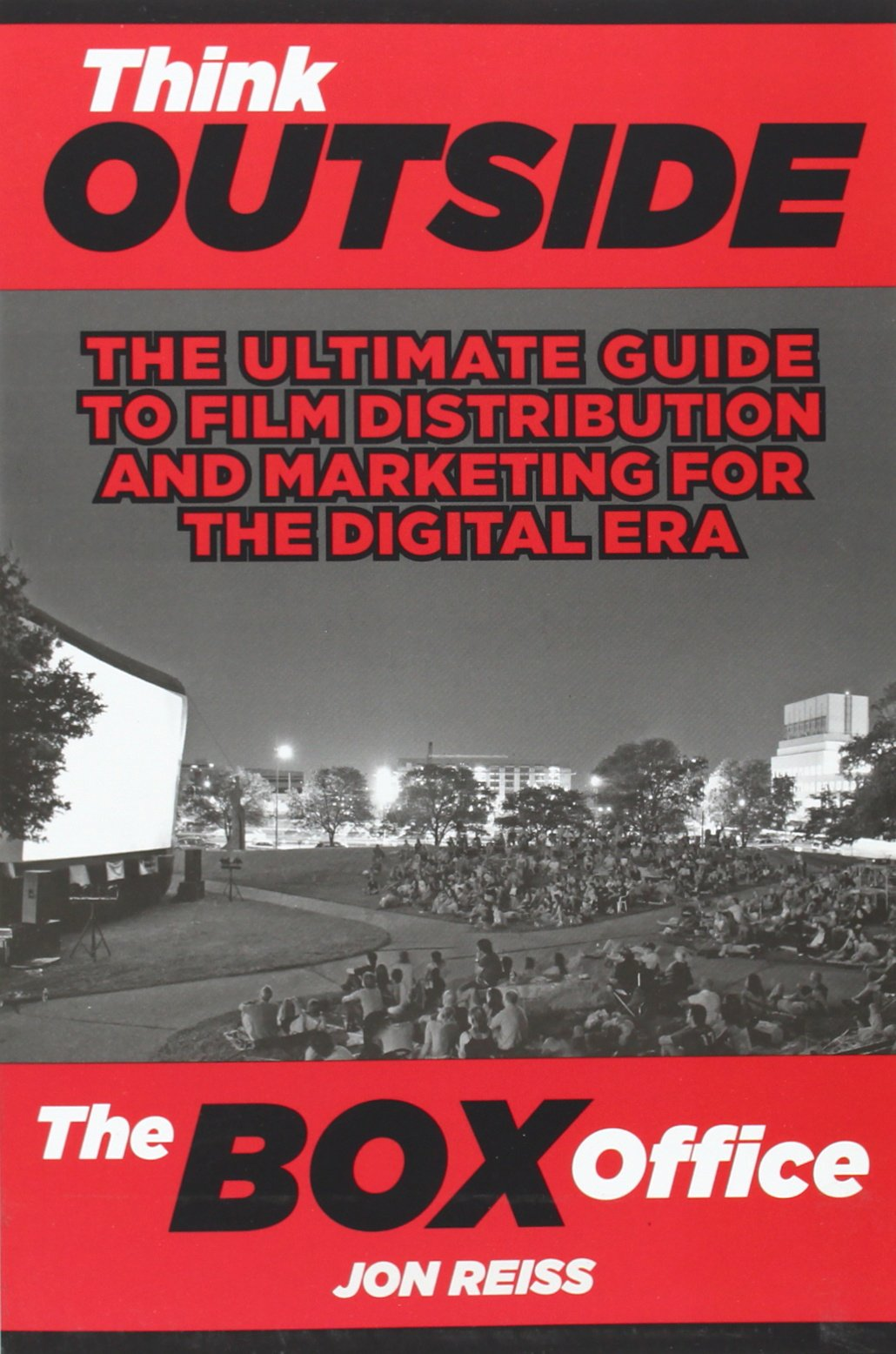 Download Think Outside the Box Office: The Ultimate Guide to Film Distribution and Marketing for the Digital Era PDF