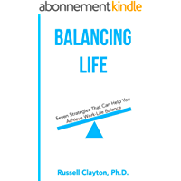 Balancing Life: Seven Strategies That Can Help You Achieve Work-Life Balance (English Edition)