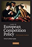 Cases in European Competition Policy Paperback: The Economic Analysis