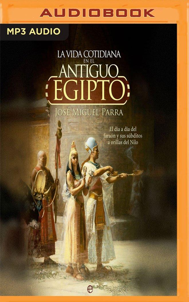 La vida cotidiana en el Antiguo Egipto (Spanish Edition)