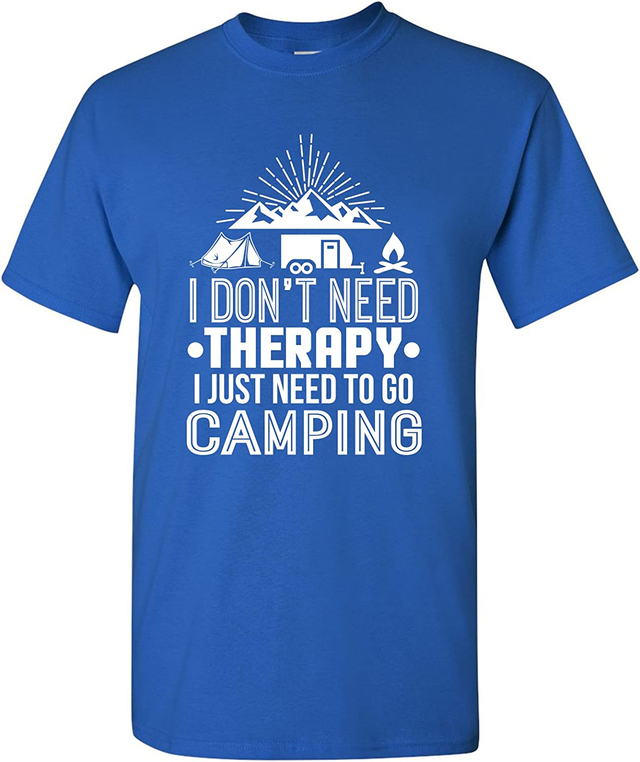 Don't Need Therapy I Just Need to Go Camping - Adult Camping Cotton T Shirt