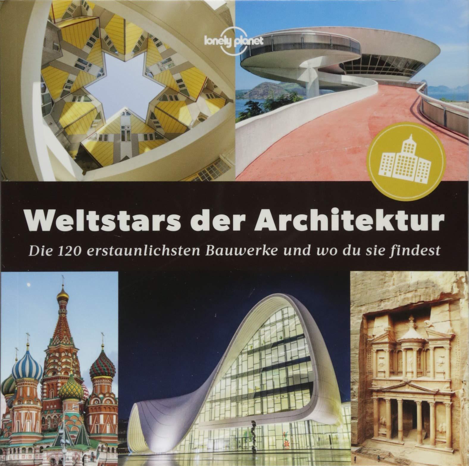 Weltstars der Architektur: Die 120 erstaunlichsten Bauwerke und wo man sie findet (Lonely Planet Reisebildbände)